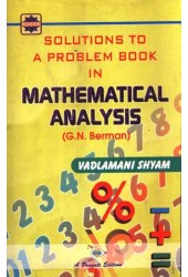 SOLUTIONS TO A PROBLEMS BOOK IN MATHEMATICAL ANALYSIS (G.N. BERMAN)