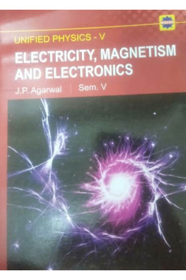 UNIFIED PHYSICS-V ELECTRICITY, MAGNETISM AND ELECTRONICS - SEM. V (A.P.)